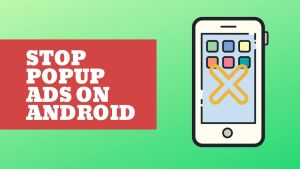 Stop Popup Ads on Android