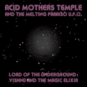 Acid Mothers Temple & the Melting Paraiso U.F.O. – Lord of the Underground: Vishnu and the Magic Elixir