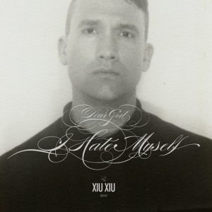 Xiu-Xiu-Dear-God-I-Hate-Myself-300x300 Upcoming Releases - Xiu Xiu - Dear God, I Hate Myself