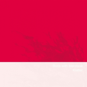 Boris-Klatter New Releases - Boris + Merzbow - Klatter (Daymare)