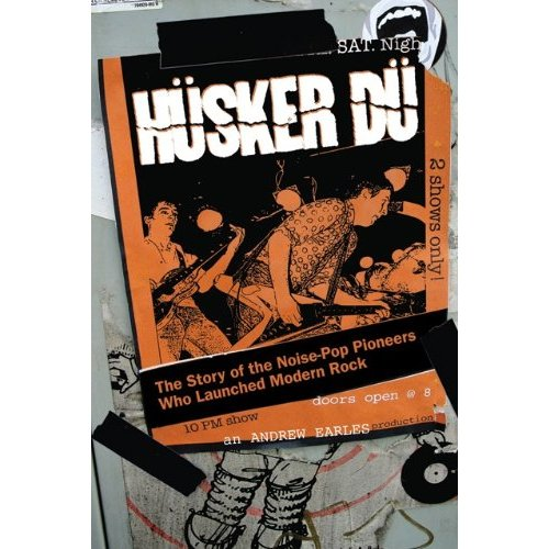 earles-andrew-book Reading Room – Husker Du: The Story Of Noise-Pop Pioneers Who Launched Modern Rock (Andrew Earles)