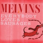 Melvins-Everybody-Loves-Sausages Music News - Bohren & Der Club of Gore on tour, new Melvins and Tomahawk