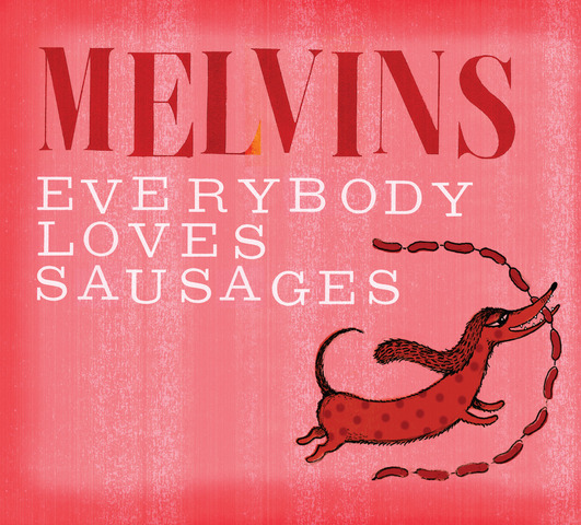 Melvins – Everybody Loves Sausages
