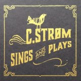 C Strom - Sings and Plays