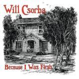 will-csorba-because-i-was-flesh