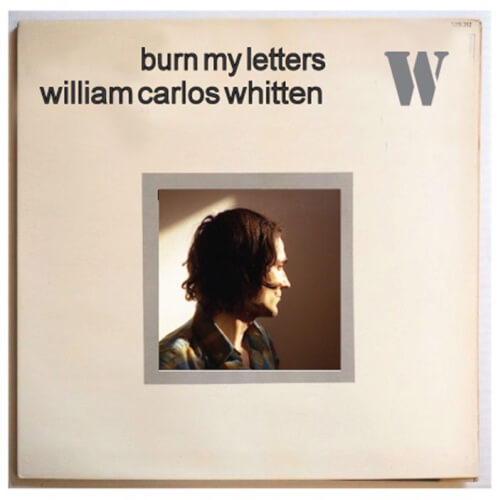 William Carlos Whitten – Burn My Letters