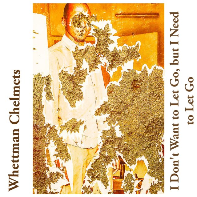 Review: Whettman Chelmets – I Don't Want to Let Go, but I Need to Let Go