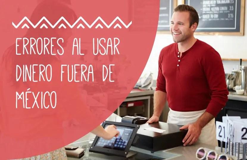 Errores al usar dinero fuera de México