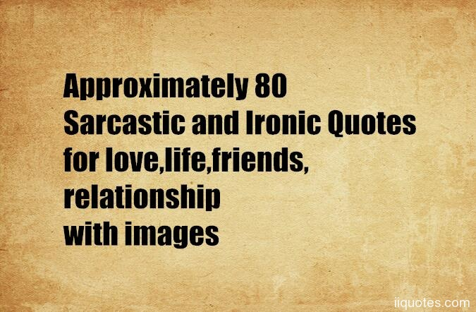 approximately 80 sarcastic and