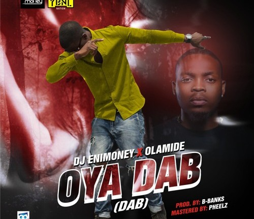 DJ Enimoney ft Olamide - Oya Dab