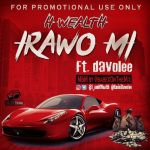 [MUSIC] : H-Wealth – IRAWO_MI ft Davolee | @i_amHwealth