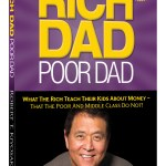 RICH DAD POOR DAD – [What The Rich Teach their Kids About Money , That The Poor And Middle Class Do Not!]