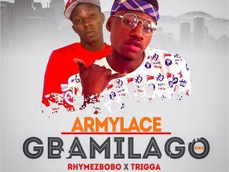 Armylace ft Rhymezbobo x Trigga - Gbamilago Rmx || ijebuloaded.com