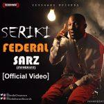 [Video] : Seriki – Federal Sarz (Informant)