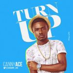 [Audio] : Cannyace – Turn Up‎