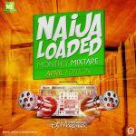[Mixtape] : Naijaloaded Ft. DJ MoreMuzic – NL Monthly Mix (April Edition)