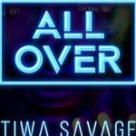 [Audio] : Tiwa Savage – All Over (Prod. By BabyFresh)