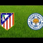 [#Football] : Atletico Madrid vs Leicester City – Watch Live Streaming [ #UCL ]
