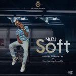 [Audio] : Nuzi – Soft (Prod. by SmoothKiss)   @Nuzi_dee