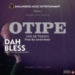 [Audio] : DahBless – OTIPE & AM PLUS ONE (1) (Prod. By LevelzBeatz) | @Oluwadahbless