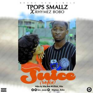 TPops Smallz ft Rhymez Bobo - Juice (refix)