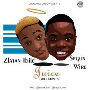 Audio] : Zlatan x Segun Wire - Juice (Ycee Cover) - IJEBULOADED