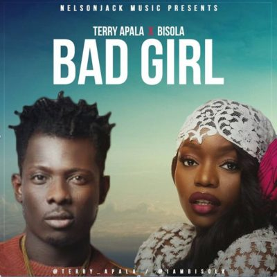 Download Terry Apala - Bad Girl ft. Bisola