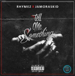 Rhymez X Jamoraskid - Tell Me Something