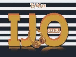 DJ Maxz - Ijo Gbedu 2.0 (#GBEDUVERSARY)