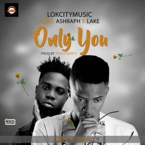 Lokcitymusic Ft. Ashraph & Lake - Only You