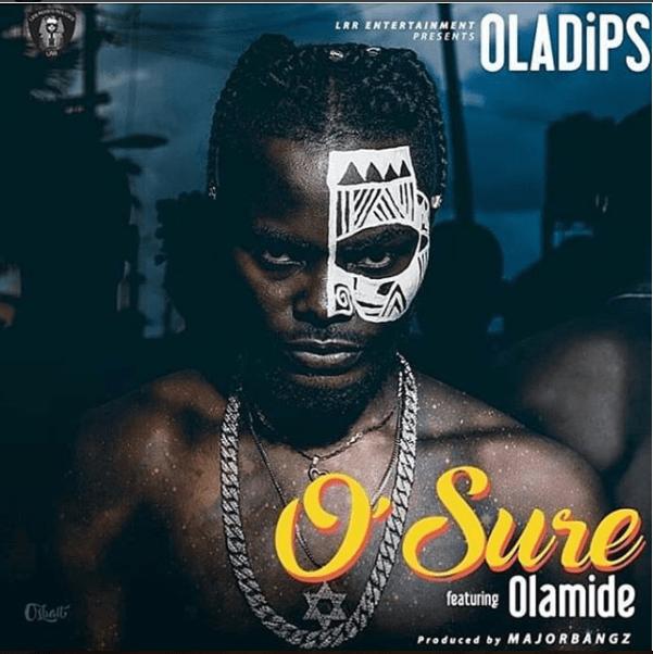 Oladips ft Olamide - O sure