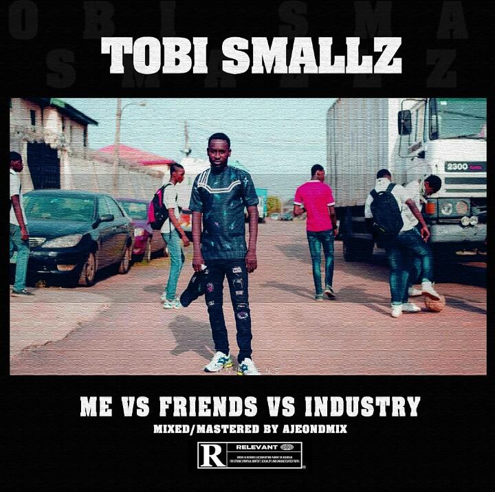Tobi Smallz - Me vs Friends vs Industry
