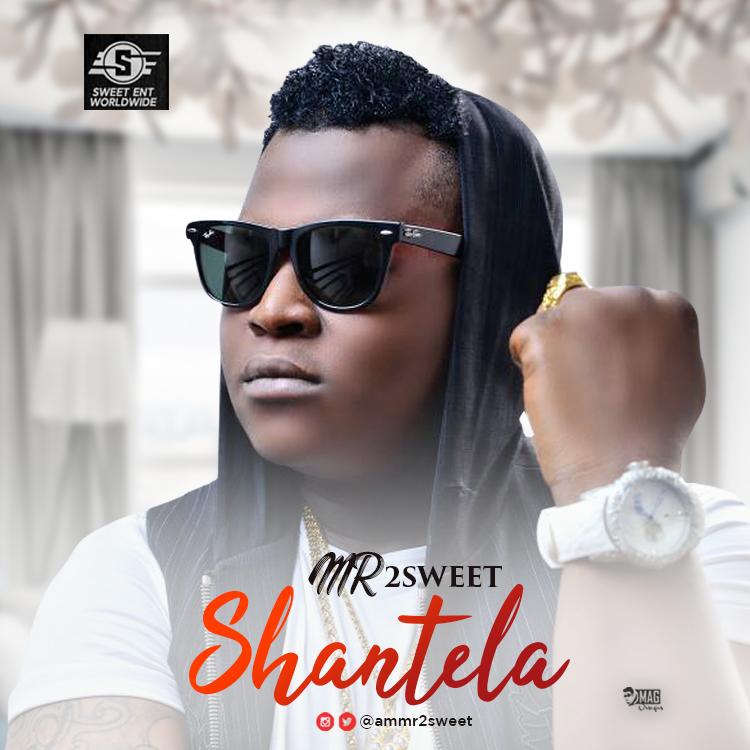 Mr 2Sweet - Shantela (Prod By Dr Cliq) @ammr2sweet