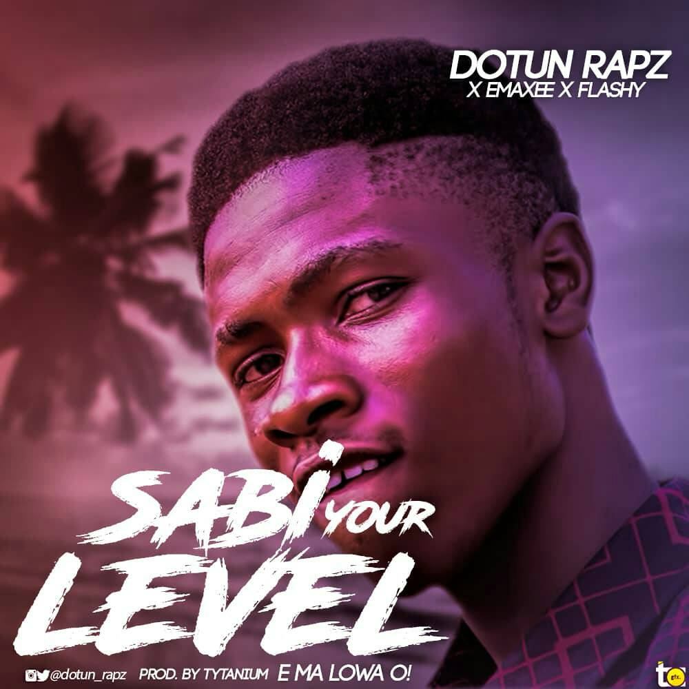 Dotun Rapz X Emaxee X Flashy - Sabi Your Level