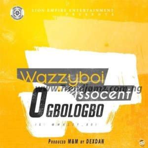 Wazzyboi Ft. Iso Scent – Ogbologbo