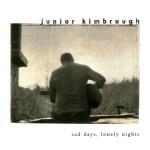 【Sad Days Lonely Nights- ジュニア・キンブロウ】シカゴスタイルばかりがブルースじゃない。