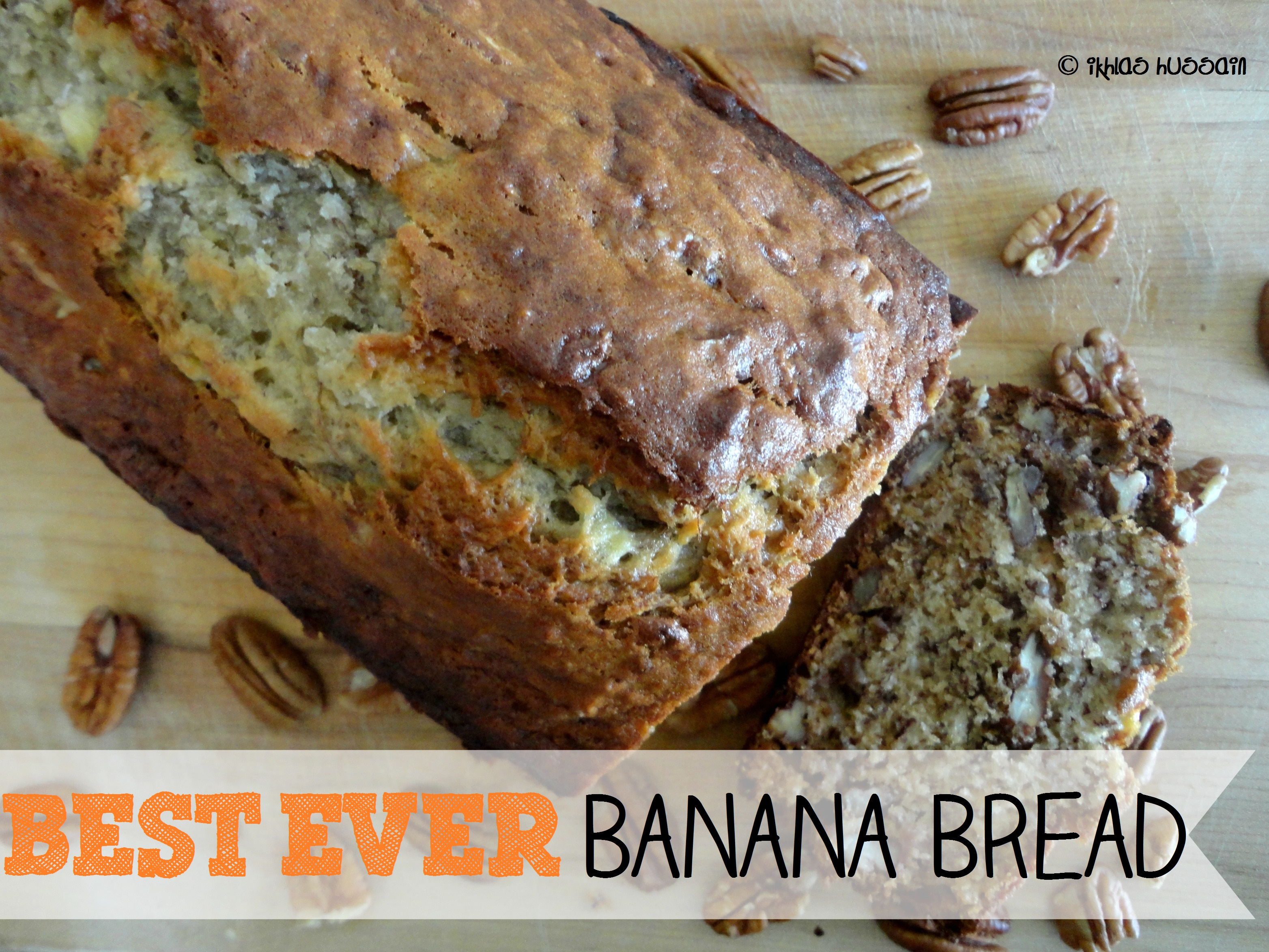 Recipe: Best Ever Banana Bread - The Whimsical Whims of Ikhlas Hussain