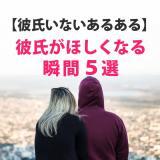 [山本さん]彼氏が欲しい瞬間5選!彼氏がいない女性は60%