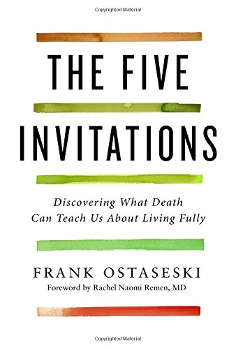 The Five Invitations: Discovering What Death Can Teach Us About Living Fully