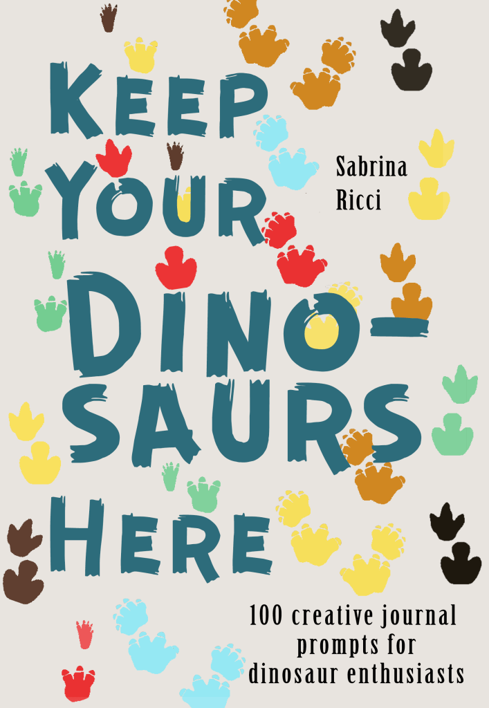Keep Your Dinosaurs Here: 100 creative journal prompts for dinosaur enthusiasts