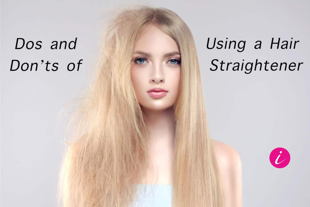 dos and donts of using hair straightener products