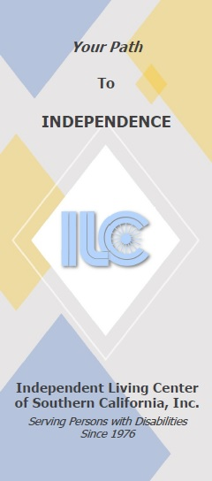 "Cover of the ILCSC Brochure. The ILCSC logo: ILC (blue) in the center of a while diamond shape, surrounded by diamond shapes of blue and yellow, with light gray between. ""Your Path to Independence."""