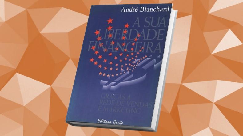 Livros de Marketing Multinivel | A Sua Liberdade Financeira Graças a Rede de Vendas e Marketing - André Blanchard
