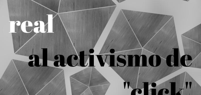 """Del activismo real, al activismo de """"click"""""""