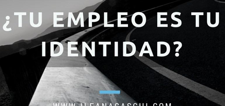 ¿Tu empleo es tu identidad?