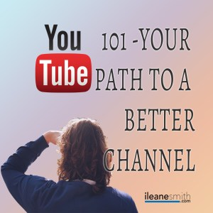 YouTube 101 Your Path To a Better YouTube Channel Part 1