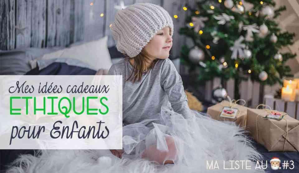 Idées cadeaux de Noël pour Enfants éthiques & branchés