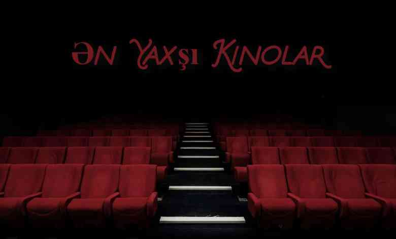 mutleq izlemeli oldugunuz en yaxsi xarici kinolar