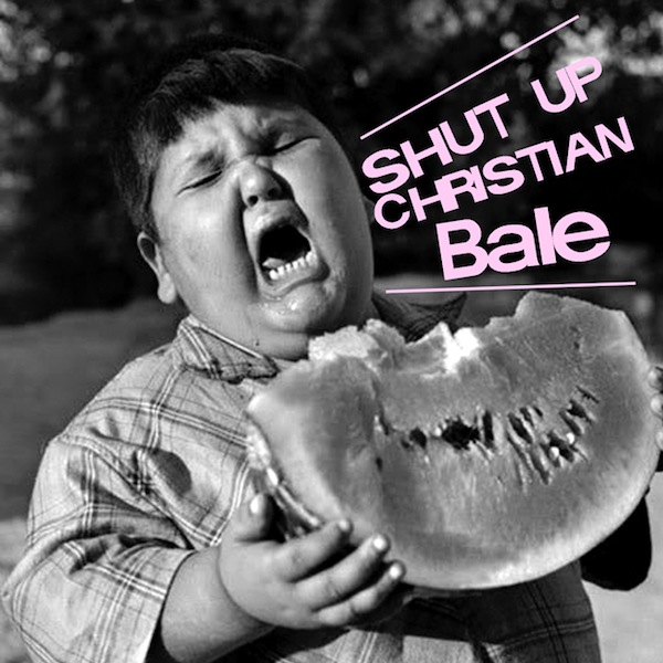 shut up christian bale