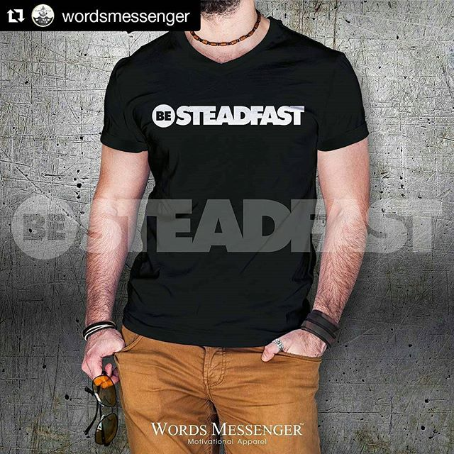 Be Steadfast. #shoutout to motivational clothing line @wordsmessenger・・・#apparel #fashion #model #america #instadaily #gym #fit #fitness #shop #store #online #business #inspired #inspire #happy #beautiful #cute #tee #tshirt #shirt #sfs #cooltshirts #daily #tshirt #motivation #motivational